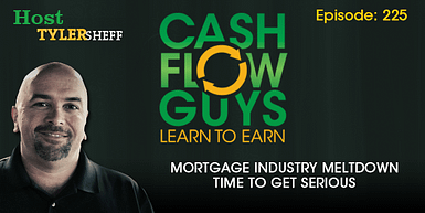 225 – Mortgage Industry Meltdown Time To Get Serious