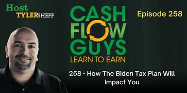 258 – How The Biden Tax Plan Will Impact You