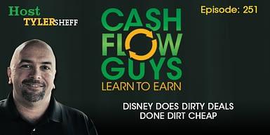 251 – Disney Does Dirty Deals Done Dirt Cheap